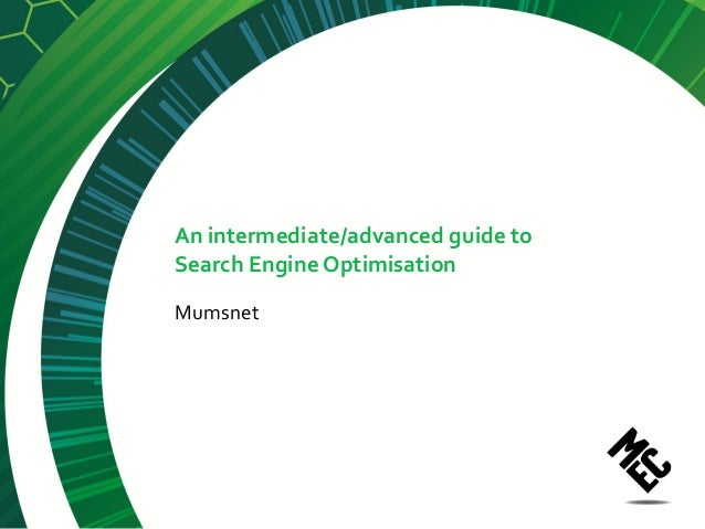 An intermediate/advanced guide toSearch Engine OptimisationMumsnet