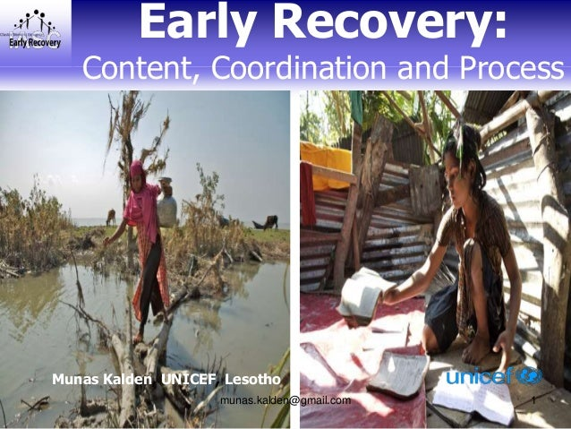Early Recovery:   Content, Coordination and ProcessMunas Kalden, UNICEF, Lesotho                     munas.kalden@gmail.co...