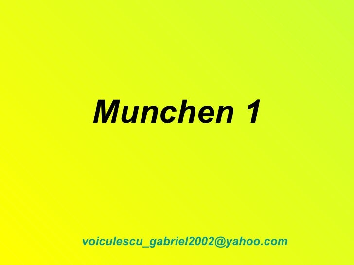 Munchen 1   voiculescu_gabriel2002@yahoo.com