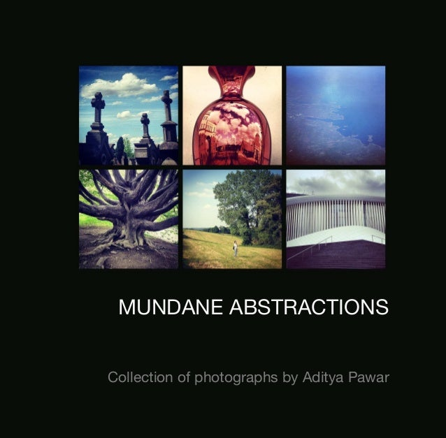 MUNDANE ABSTRACTIONS Collection of photographs by Aditya Pawar