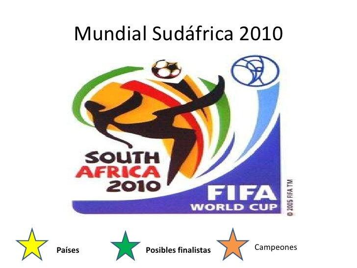 Mundial Sudáfrica 2010     Países     Posibles finalistas   Campeones