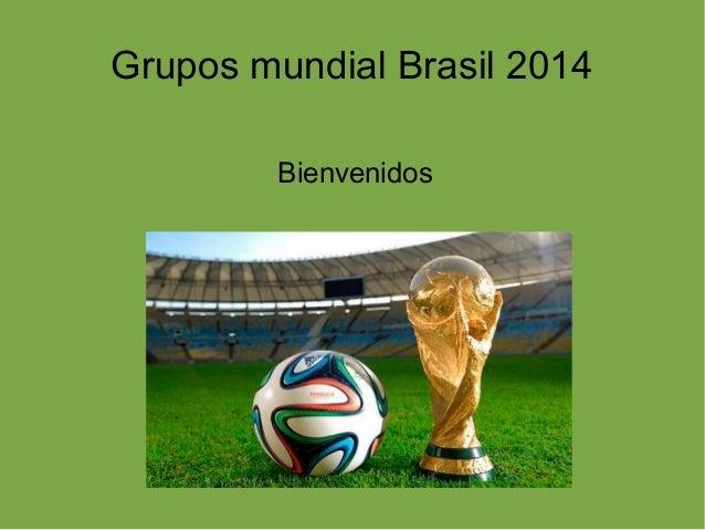 Grupos mundial Brasil 2014 Bienvenidos