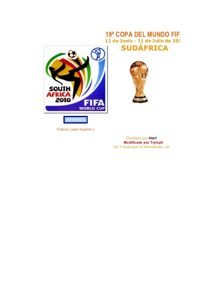19ª COPA DEL MUNDO FIFA                             11 de Junio - 11 de Julio de 2010                                    S...