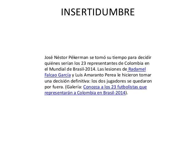 INSERTIDUMBRE José Néstor Pékerman se tomó su tiempo para decidir quiénes serían los 23 representantes de Colombia en el M...