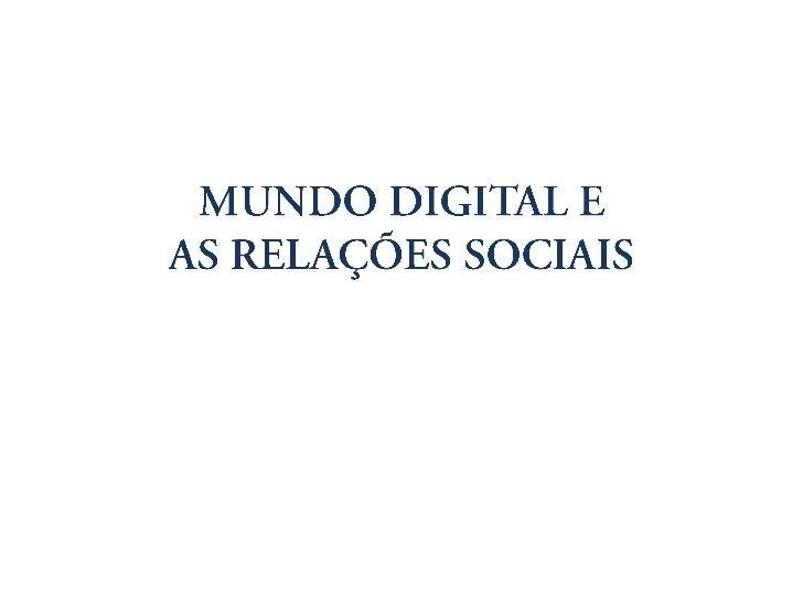 Mundo digital e as relações sociais