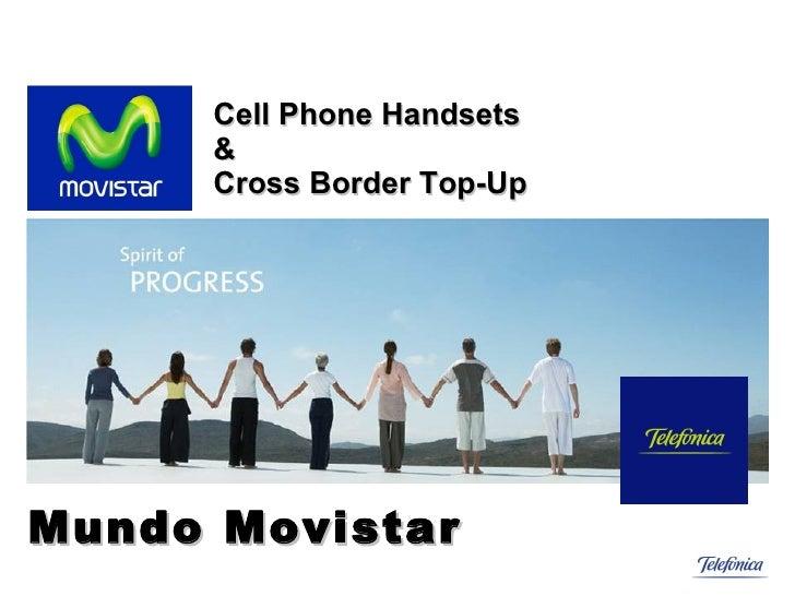 Cell Phone Handsets  & Cross Border Top-Up Mundo Movistar