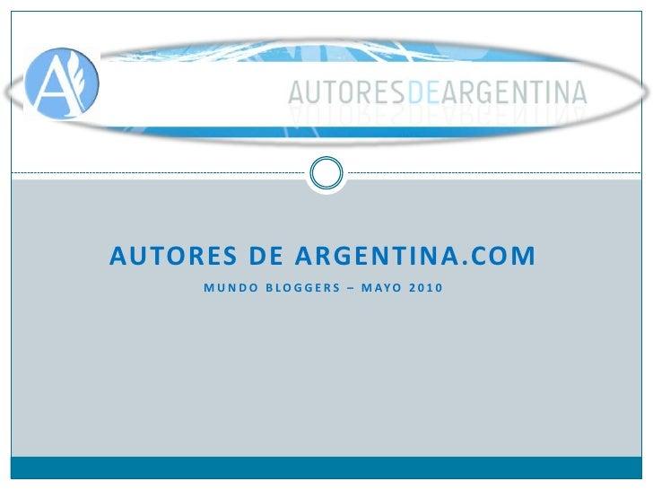 Autores de argentina.com<br />Mundo bloggers – mayo 2010<br />