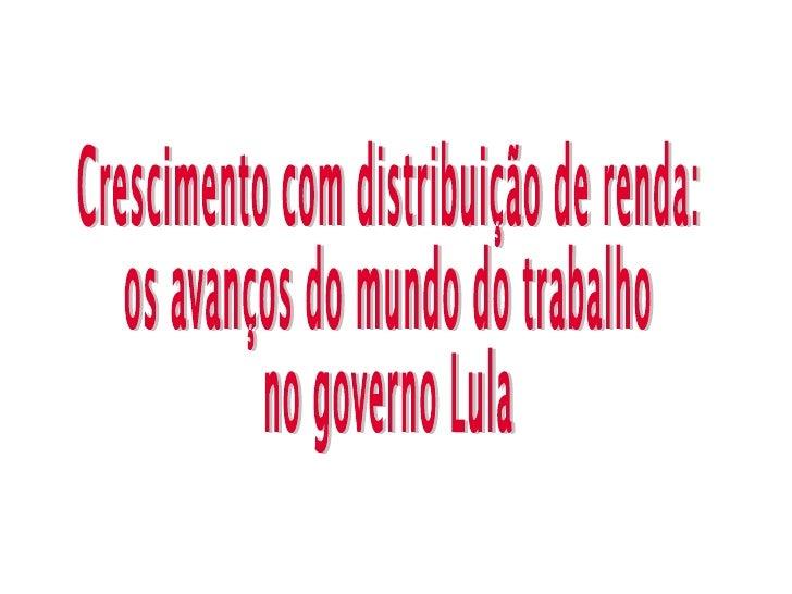 Crescimento com distribuição de renda: os avanços do mundo do trabalho  no governo Lula