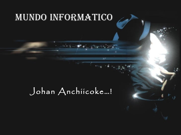 Mundo Informatico Johan Anchiicoke…!