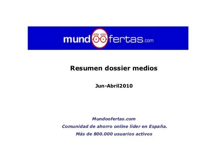 Resumen dossier medios               Jun-Abril2010                 Mundoofertas.com Comunidad de ahorro online líder en Es...