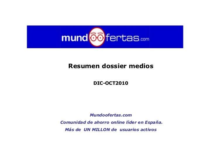 Resumen dossier medios             DIC-OCT2010            Mundoofertas.comComunidad de ahorro online líder en España. Más ...
