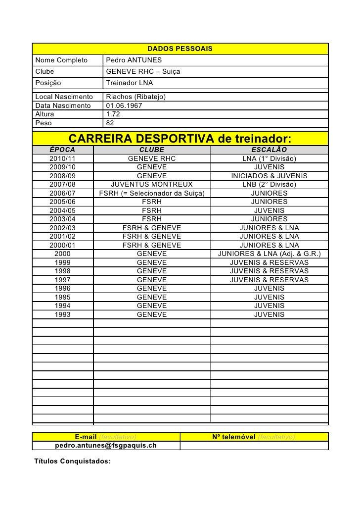 DADOS PESSOAISNome Completo        Pedro ANTUNESClube                GENEVE RHC – SuiçaPosição              Treinador LNAL...