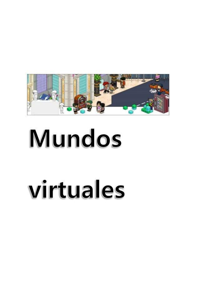 INTRODUCCIÓN Un mundo virtual es un tipo de comunidad virtual en línea que simula un mundo o entorno artificial inspirado ...