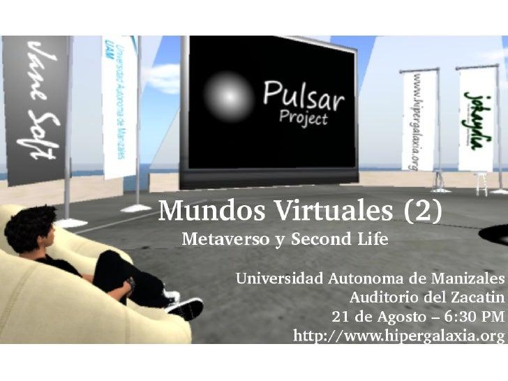Mundos Virtuales 2 Metaverso y Second Life  Marlon J. Manrique   marlonj@darkgreenmedia.com   http://marlonj.darkgreenmedi...