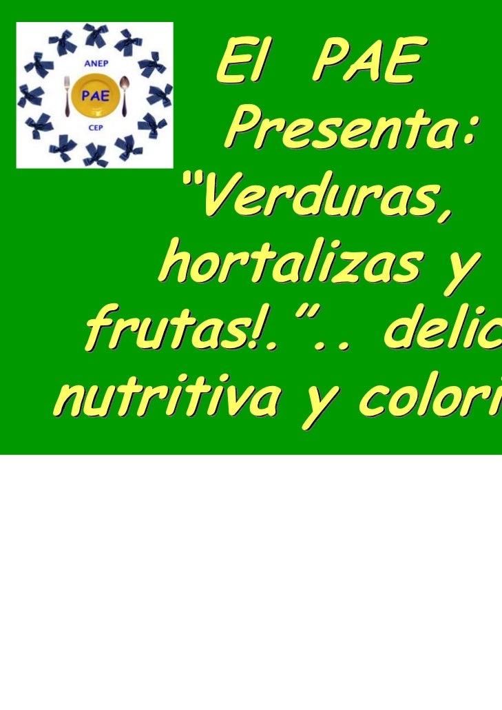 """El PAE       Presenta:     """"Verduras,    hortalizas y frutas!."""".. delicianutritiva y colorida!"""