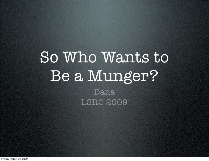 So Who Wants to                            Be a Munger?                                 Dana                              ...
