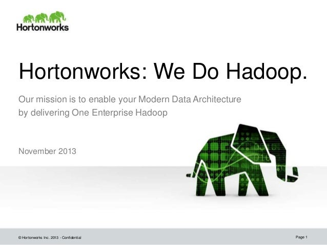 Hortonworks: We Do Hadoop. Our mission is to enable your Modern Data Architecture by delivering One Enterprise Hadoop  Nov...