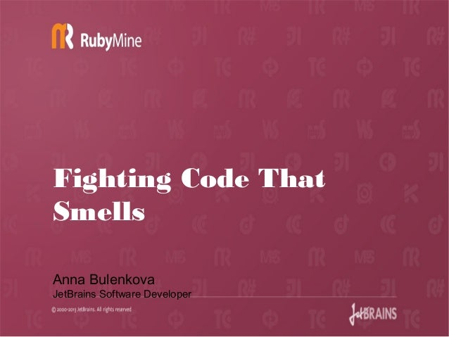 6/4/13 Fighting Code That Smells Anna Bulenkova JetBrains Software Developer