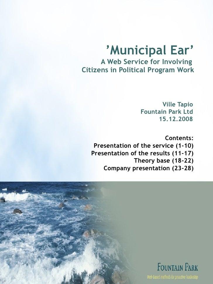 ' Municipal Ear' A Web Service for Involving  Citizens in Political Program Work Ville Tapio Fountain Park Ltd 15.12.2008 ...
