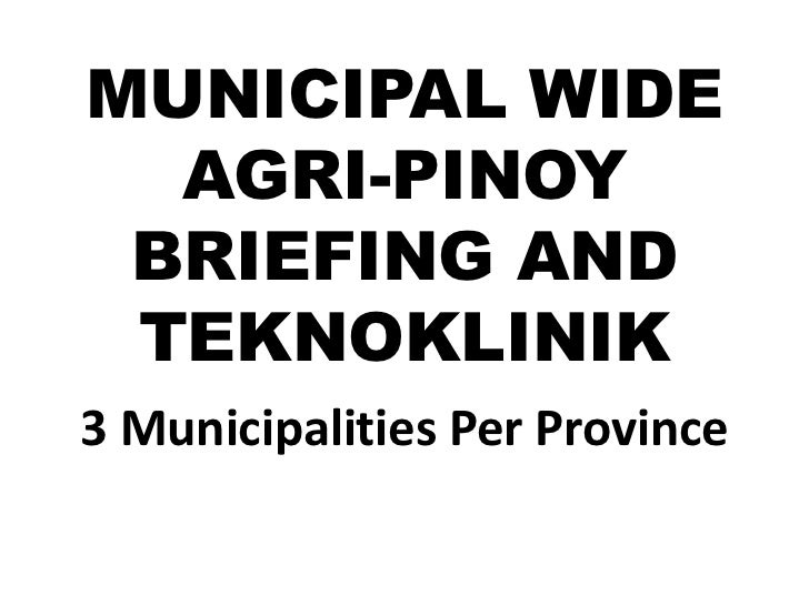 MUNICIPAL WIDE  AGRI-PINOY BRIEFING AND TEKNOKLINIK3 Municipalities Per Province
