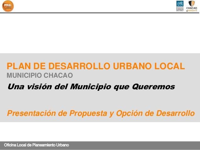 Oficina Local de Planeamiento Urbano  PLAN DE DESARROLLO URBANO LOCAL  MUNICIPIO CHACAO  Una visión del Municipio que Quer...