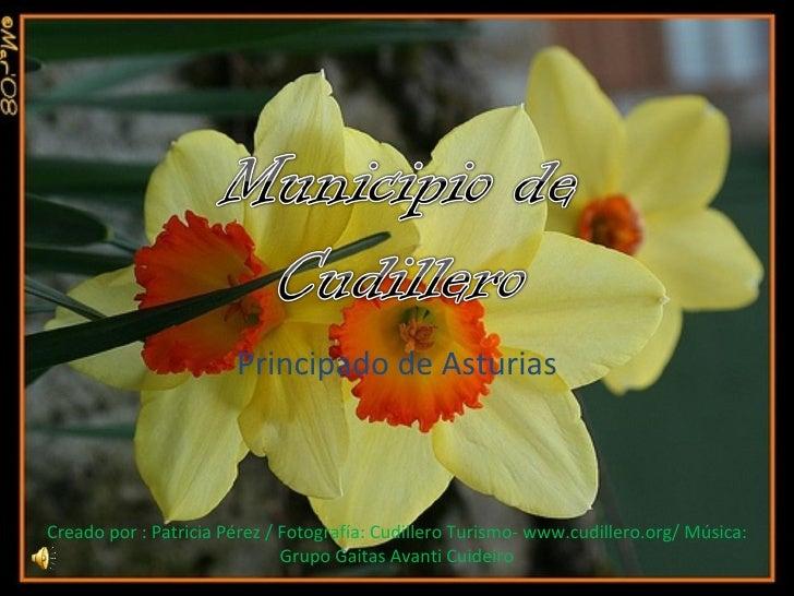 Principado de Asturias Creado por : Patricia Pérez / Fotografía: Cudillero Turismo- www.cudillero.org/ Música: Grupo Gaita...