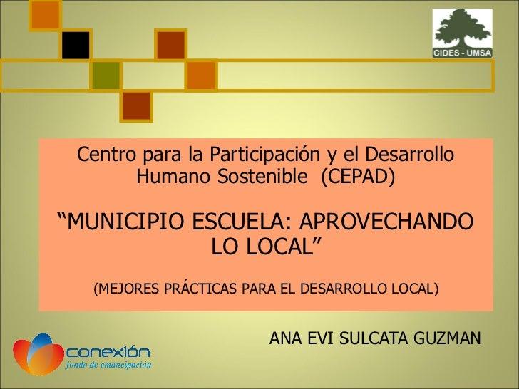 """Centro para la Participación y el Desarrollo Humano Sostenible  (CEPAD) """"MUNICIPIO ESCUELA: APROVECHANDO LO LOCAL"""" (MEJORE..."""