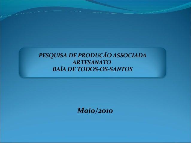 Maio/2010 PESQUISA DE PRODUÇÃO ASSOCIADA ARTESANATO BAÍA DE TODOS-OS-SANTOS