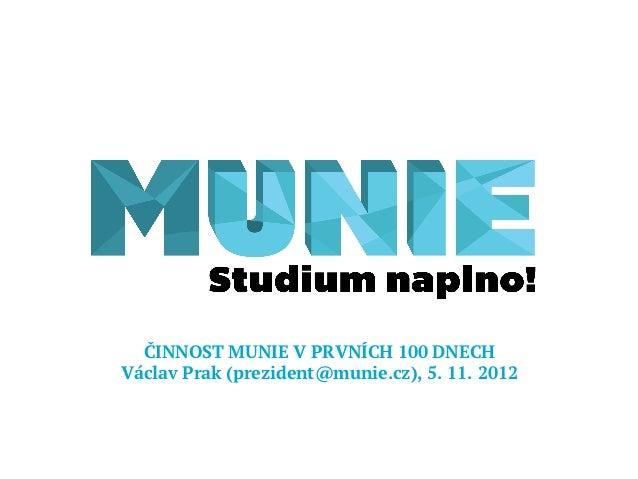 ČINNOST MUNIE V PRVNÍCH 100 DNECHVáclav Prak (prezident@munie.cz), 5. 11. 2012