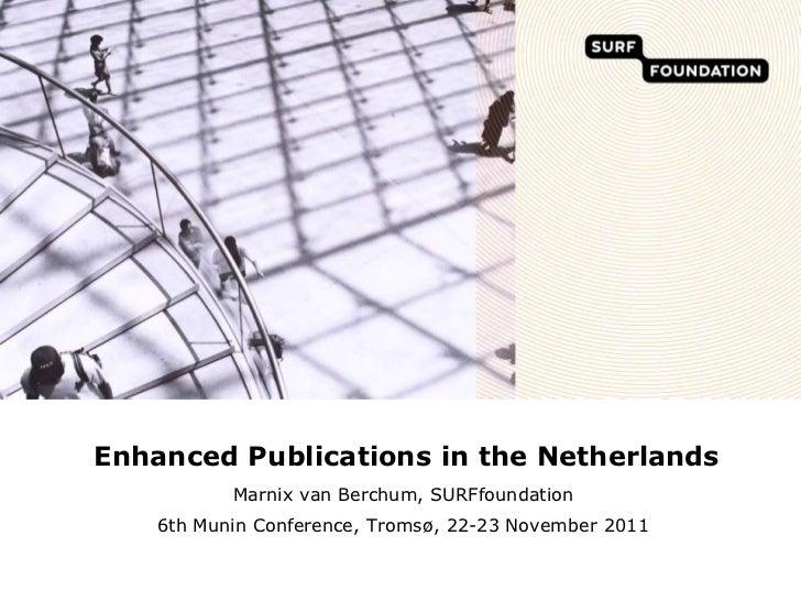 Enhanced Publications in the Netherlands           Marnix van Berchum, SURFfoundation    6th Munin Conference, Tromsø, 22-...