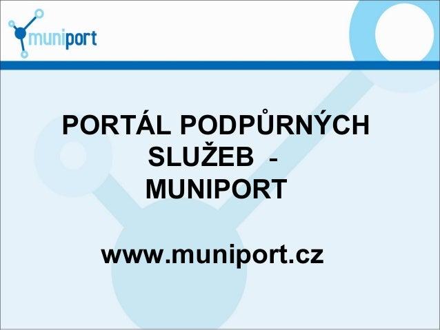 PORTÁL PODPŮRNÝCH SLUŽEB - MUNIPORT www.muniport.cz