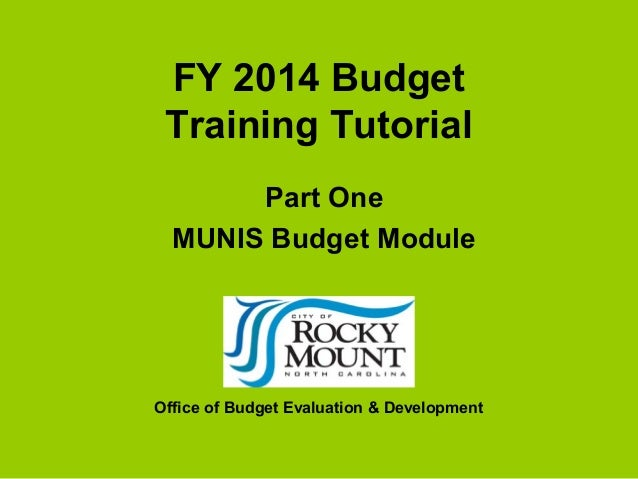FY 2014 Budget Training Tutorial       Part One  MUNIS Budget ModuleOffice of Budget Evaluation & Development