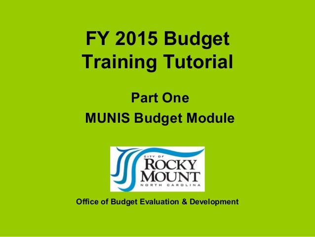 FY 2015 Budget Training Tutorial Part One MUNIS Budget Module  Office of Budget Evaluation & Development