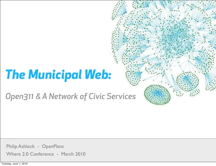 The Municipal Web: Open311 & A Network of Civic Services     Philip Ashlock - OpenPlans Where 2.0 Conference - March 2010