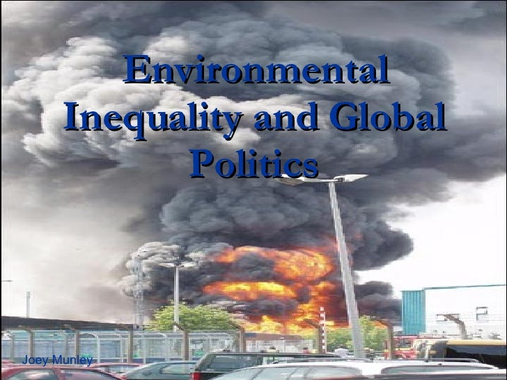 Environmental Inequality and Global Politics Joey Munley