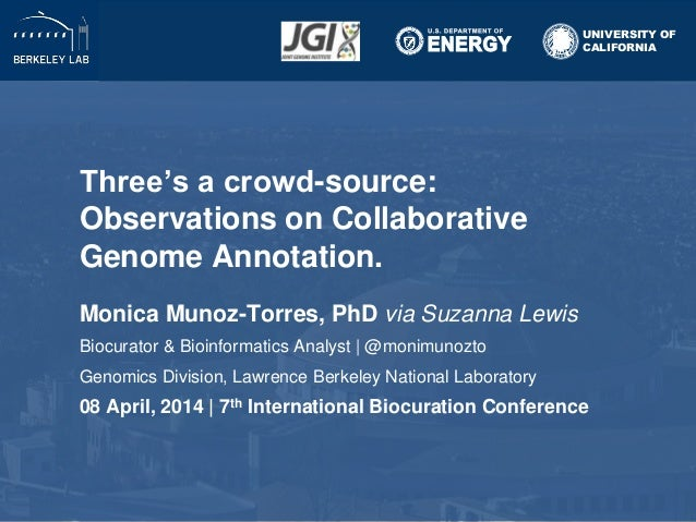 Three's a crowd-source: Observations on Collaborative Genome Annotation. Monica Munoz-Torres, PhD via Suzanna Lewis Biocur...
