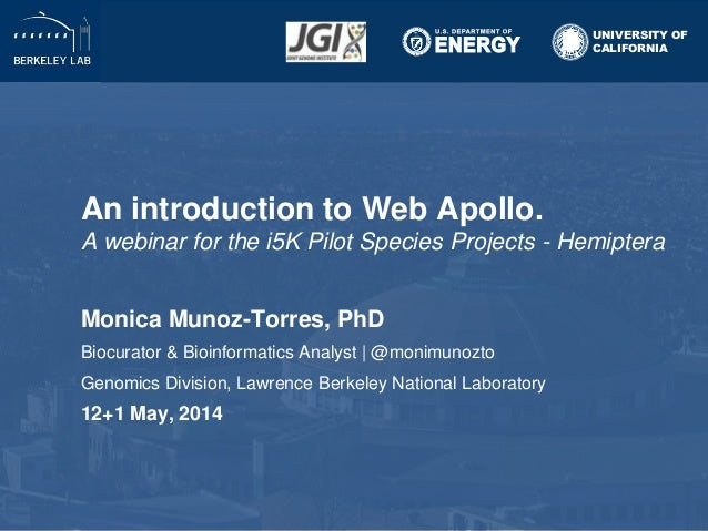 An introduction to Web Apollo. A webinar for the i5K Pilot Species Projects - Hemiptera Monica Munoz-Torres, PhD Biocurato...