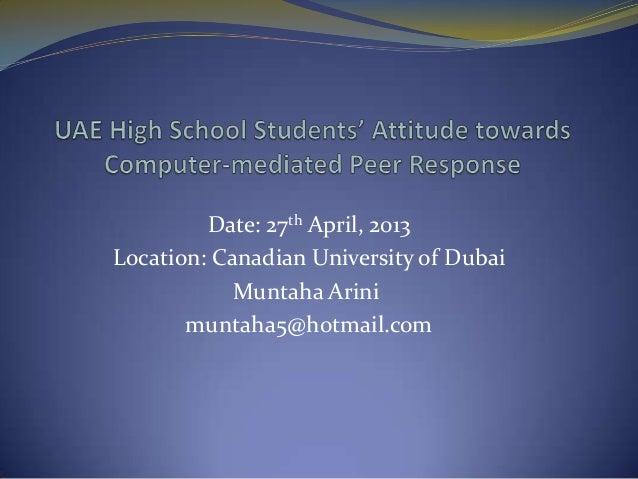 Date: 27th April, 2013Location: Canadian University of DubaiMuntaha Arinimuntaha5@hotmail.com