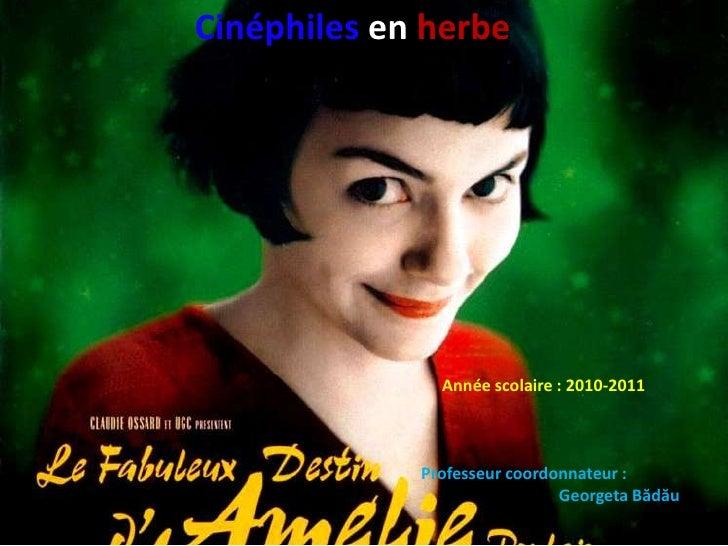 Cinéphilesenherbe<br />                 Année scolaire: 2010-2011<br />Professeur coordonnateur: <br />GeorgetaBădău<br />