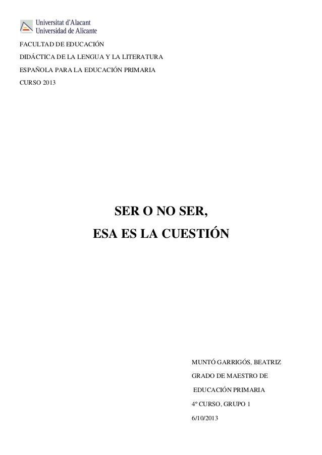 FACULTAD DE EDUCACIÓN DIDÁCTICA DE LA LENGUA Y LA LITERATURA ESPAÑOLA PARA LA EDUCACIÓN PRIMARIA CURSO 2013  SER O NO SER,...