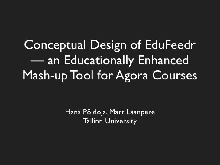 Conceptual Design of EduFeedr — an Educationally Enhanced Mash-up Tool for Agora Courses