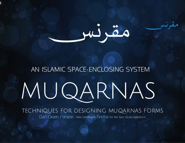 AN ISLAMIC SPACE-ENCLOSING SYSTEM  MUQARNAS TECHNIQUES FOR DESIGNING MUQARNAS FORMS Dan Owen / online - View online with F...