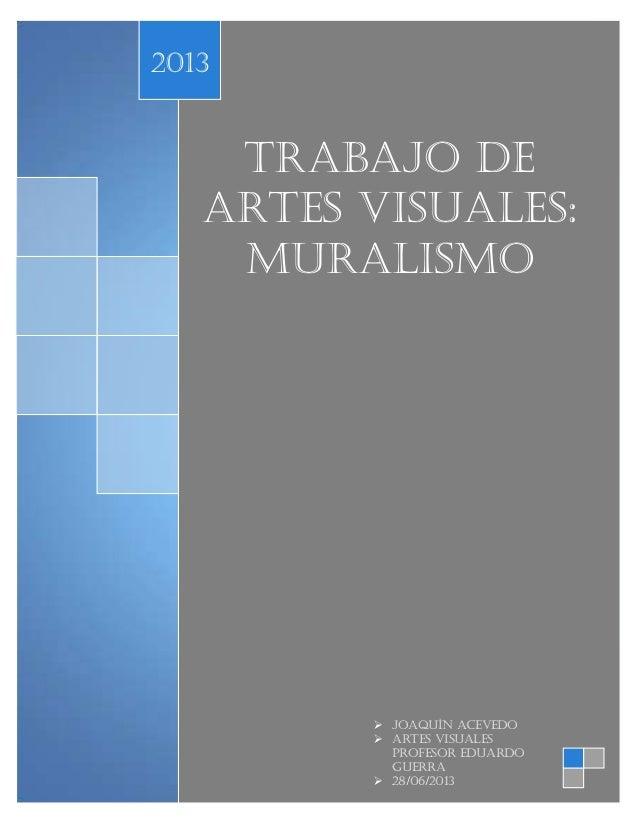 Trabajo de artes visuales: Muralismo 2013  Joaquín Acevedo  Artes visuales profesor Eduardo guerra  28/06/2013