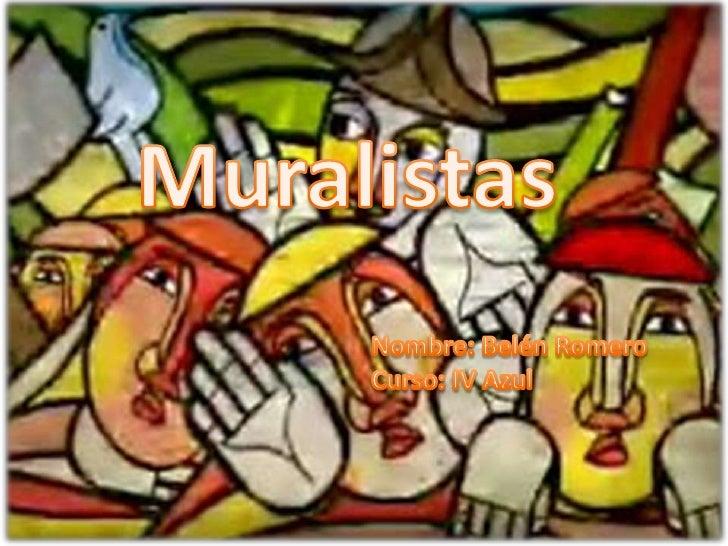 Muralistas<br />Nombre: Belén Romero<br />Curso: IV Azul<br />