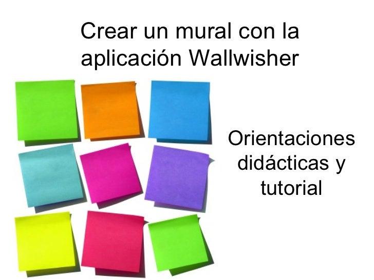 Crear un mural con laaplicación Wallwisher              Orientaciones               didácticas y                  tutorial