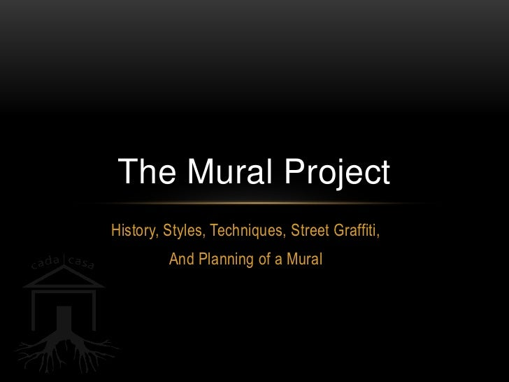 The Mural ProjectHistory, Styles, Techniques, Street Graffiti,         And Planning of a Mural