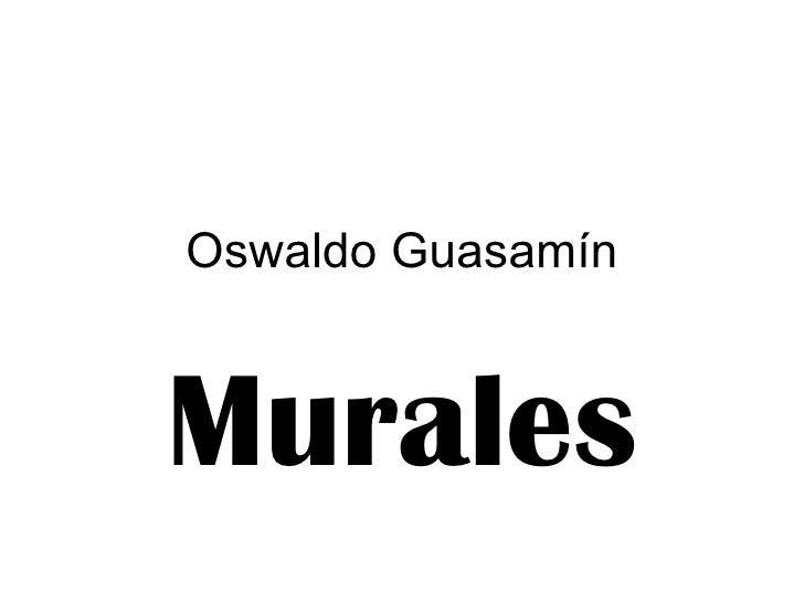 Oswaldo Guasam ín Murales