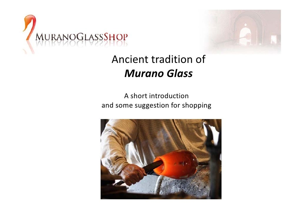 Ancienttraditionof   Ancient tradition of     MuranoGlass       Ashortintroduction and some suggestion for shopping ...