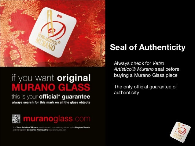 Seal of Authenticity Always check for Vetro Artistico® Murano seal before buying a Murano Glass piece The only official gu...