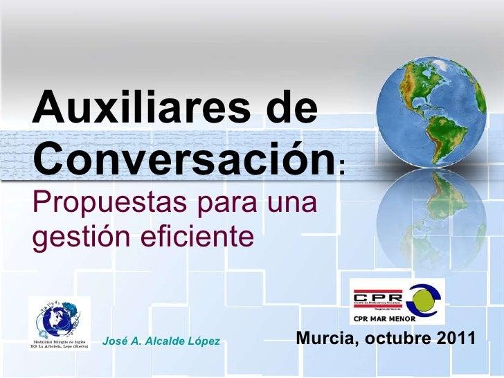 Auxiliares de Conversación : Propuestas para una gestión eficiente José A. Alcalde López Murcia, octubre 2011